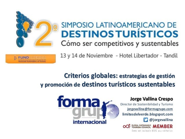 Jorge Vallina Crespo Director de Sostenibilidad y Turismo jorgevallina@formagrupo.com limitesdelverde.blogspot.com @jorgev...