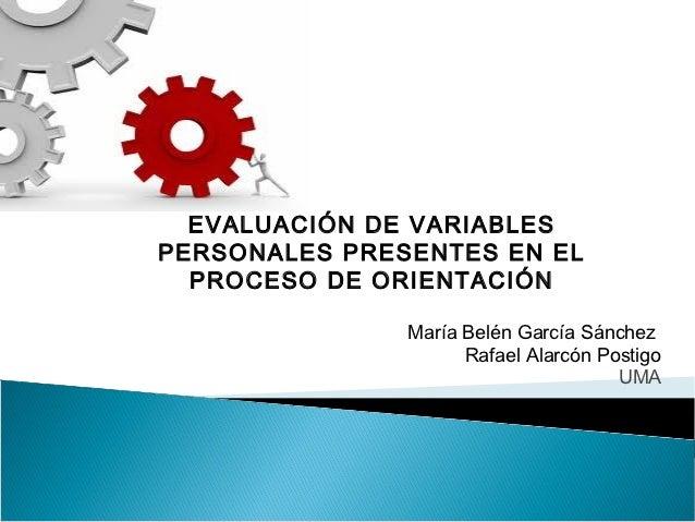 EVALUACIÓN DE VARIABLESPERSONALES PRESENTES EN EL  PROCESO DE ORIENTACIÓN               María Belén García Sánchez        ...