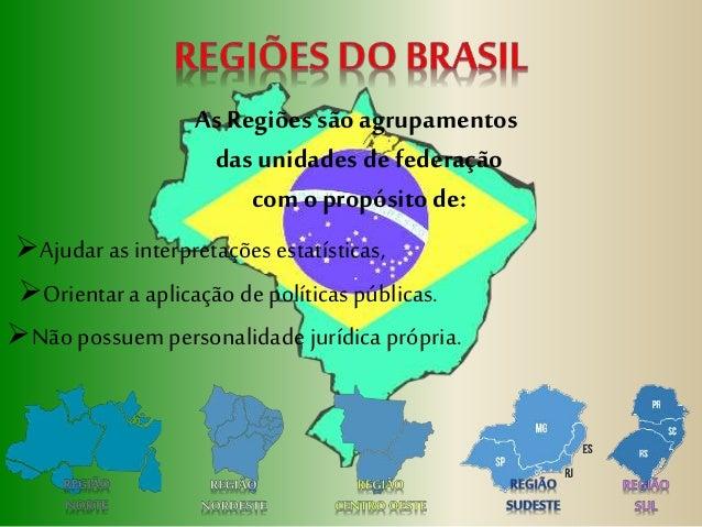 As Regiões são agrupamentos das unidades de federação com o propósito de: Ajudar as interpretações estatísticas, Não pos...