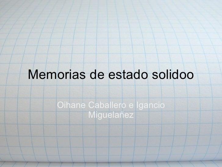 Memorias de estado solidoo  Oihane Caballero e Igancio Miguelañez