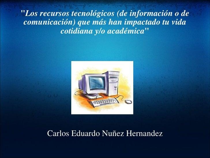 """"""" Los recursos tecnológicos (de información o de comunicación) que más han impactado tu vida cotidiana y/o académica ..."""