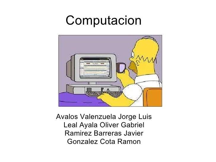 Computacion Avalos Valenzuela Jorge Luis Leal Ayala Oliver Gabriel Ramirez Barreras Javier Gonzalez Cota Ramon