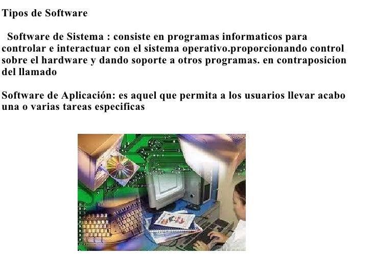 <ul><li>Tipos de Software </li></ul><ul><li> </li></ul><ul><li>  Software de Sistema : consiste en programas informatico...