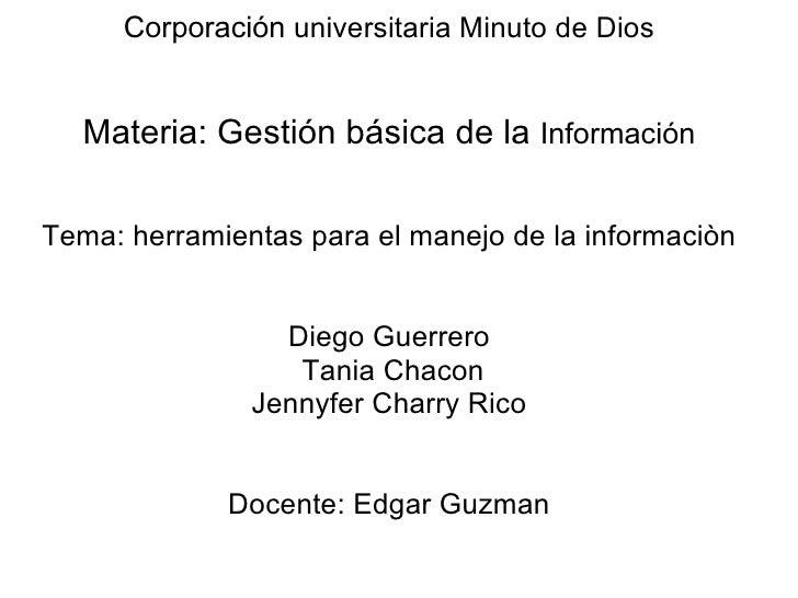 Corporación universitaria Minuto de Dios  Materia: Gestión básica de la InformaciónTema: herramientas para el manejo de la...