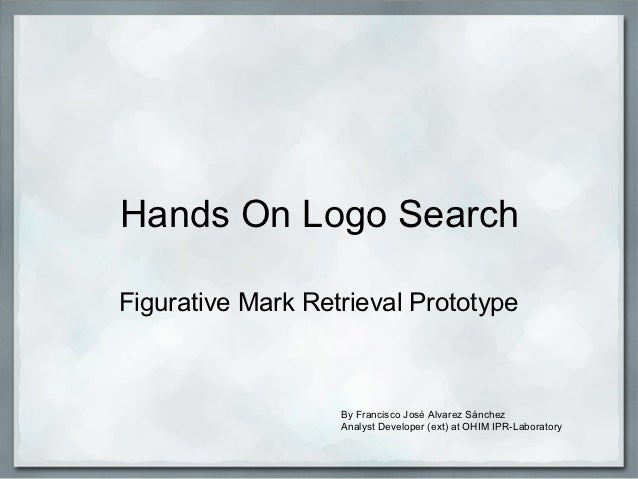 Hands On Logo SearchFigurative Mark Retrieval Prototype                   By Francisco José Alvarez Sánchez               ...