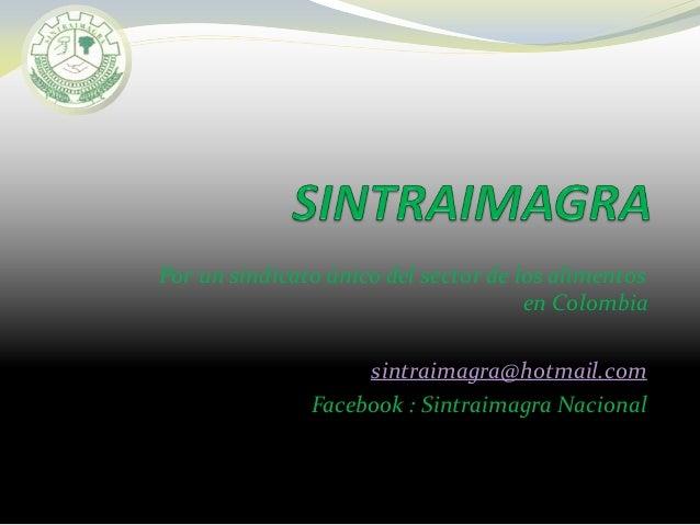 Por un sindicato único del sector de los alimentos en Colombia sintraimagra@hotmail.com Facebook : Sintraimagra Nacional