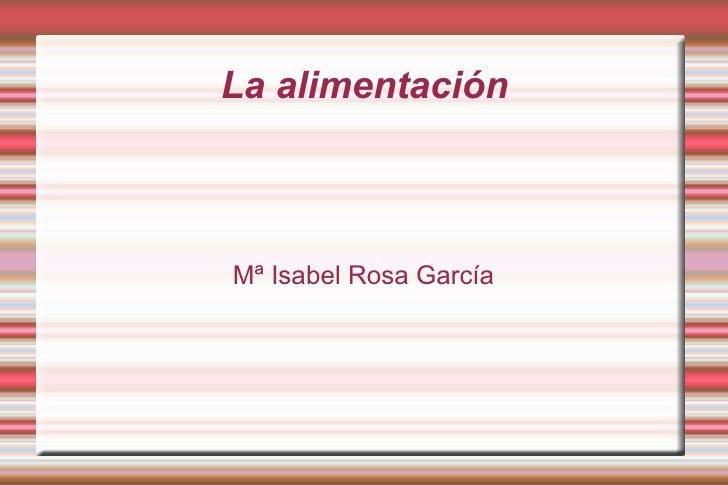La alimentación Mª Isabel Rosa García