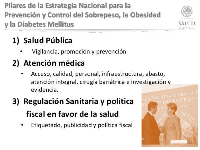 Pilares de la Estrategia Nacional para la Prevención y Control del Sobrepeso, la Obesidad y la Diabetes Mellitus 1) Salud ...