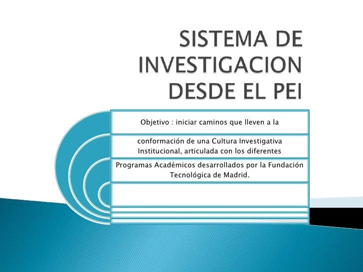 Objetivo : iniciar caminos que lleven a la       conformación de una Cultura Investigativa      Institucional, articulada ...