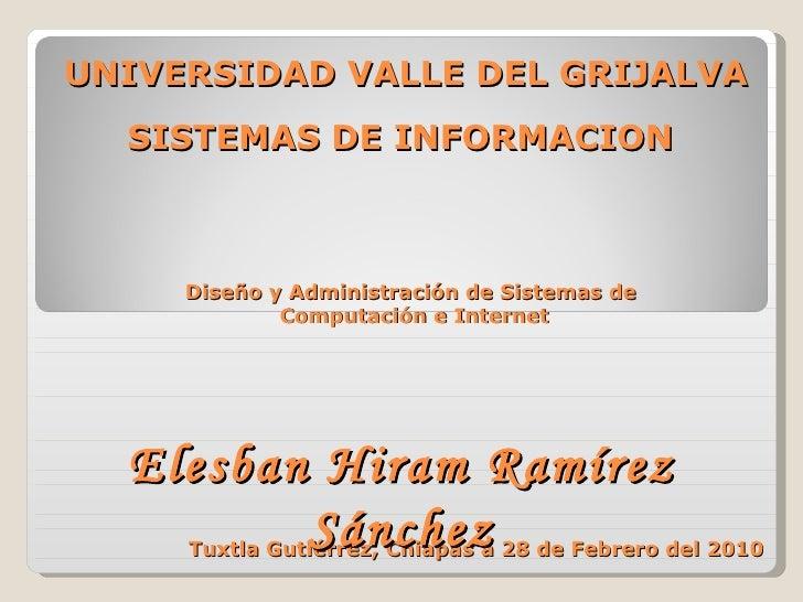 UNIVERSIDAD VALLE DEL GRIJALVA SISTEMAS DE INFORMACION  Diseño y Administración de Sistemas de  Computación e Internet Tux...