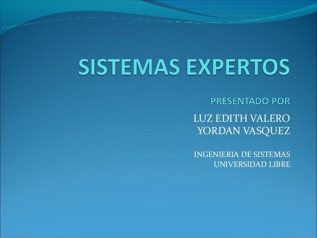 LUZ EDITH VALERO YORDAN VASQUEZ INGENIERIA DE SISTEMAS UNIVERSIDAD LIBRE