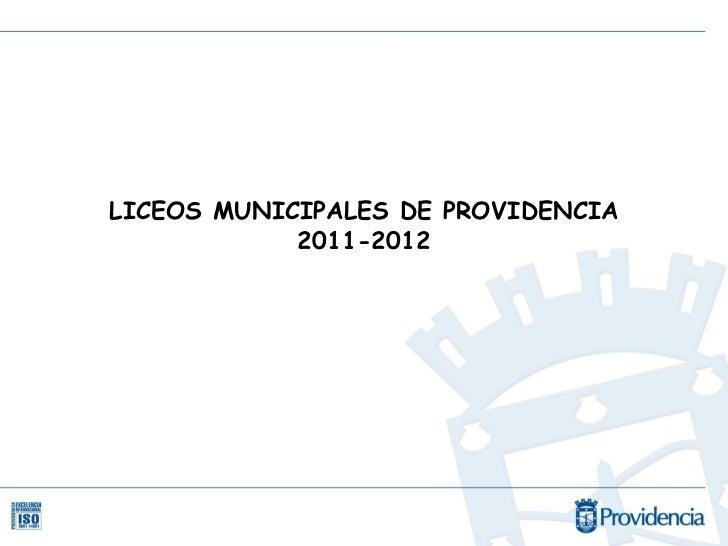 LICEOS MUNICIPALES DE PROVIDENCIA            2011-2012