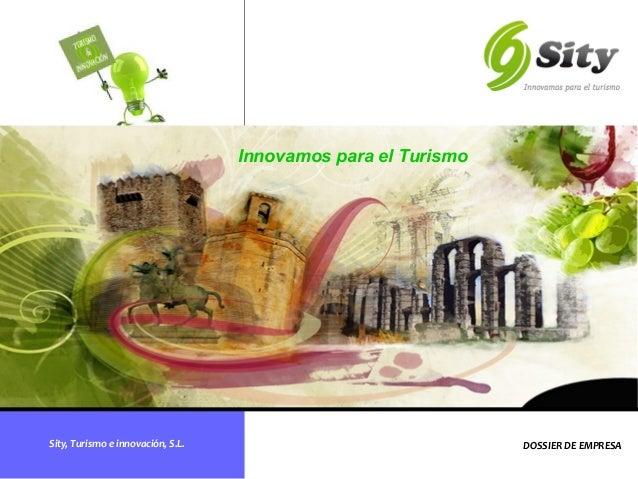 Sity,Turismoeinnovación,S.L. Innovamos para el Turismo  DOSSIERDEEMPRESA