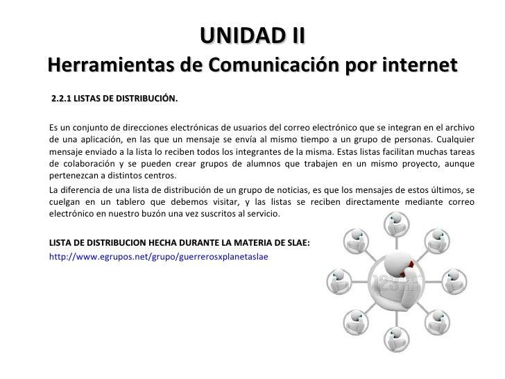 UNIDAD II Herramientas de Comunicación por internet <ul><li>  2.2.1 LISTAS DE DISTRIBUCIÓN. </li></ul><ul><li>Es un conjun...