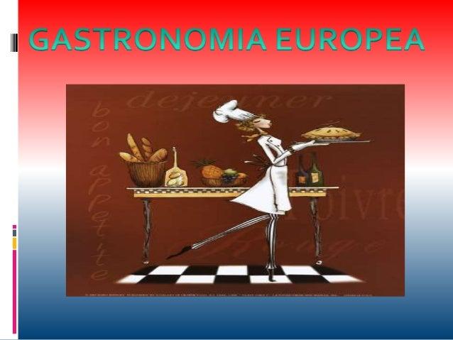 HISTORIA  La geografía, el clima y la herencia cultural, determinan la gastronomía de un país. Son muchos los países euro...