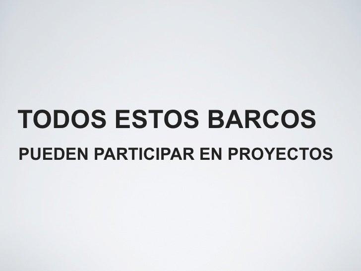 TODOS ESTOS BARCOS PUEDEN PARTICIPAR EN PROYECTOS
