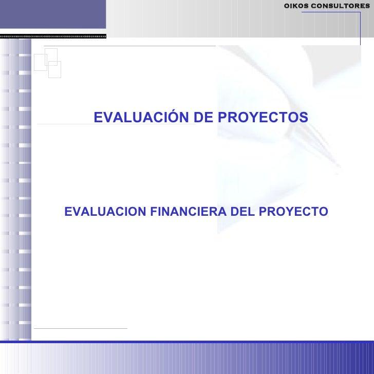 EVALUACIÓN DE PROYECTOS  EVALUACION FINANCIERA DEL PROYECTO OIKOS CONSULTORES
