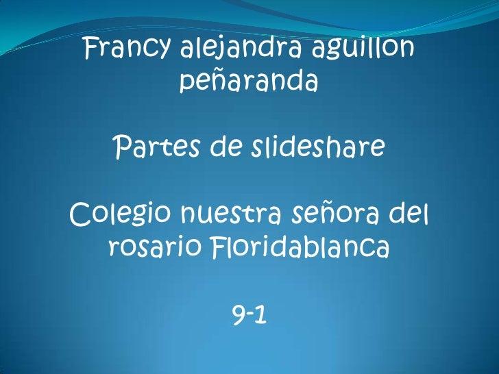 Francy alejandra aguillon        peñaranda   Partes de slideshareColegio nuestra señora del  rosario Floridablanca        ...