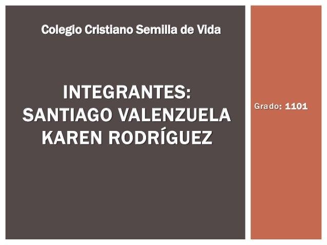 Colegio Cristiano Semilla de Vida    INTEGRANTES:                                     Grado: 1101SANTIAGO VALENZUELA  KARE...
