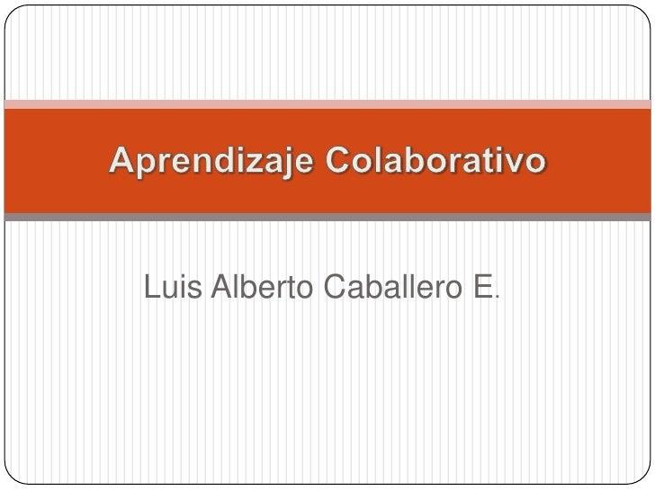 Luis Alberto Caballero E.