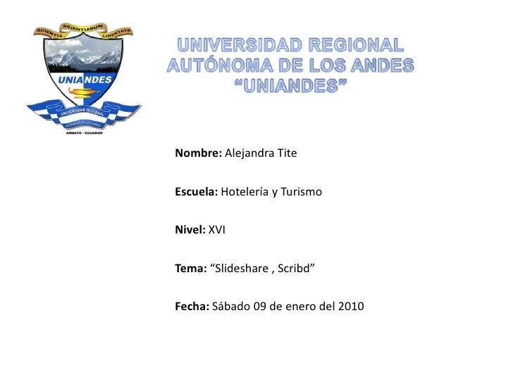 """UNIVERSIDAD REGIONAL AUTÓNOMA DE LOS ANDES""""UNIANDES""""<br /><br /><br />Nombre: Alejandra Tite<br />Escuela: Hotelería y T..."""