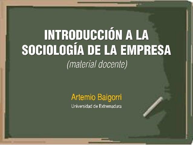 """SOCIOLOGÍA DE LA EMPRESA © Artemio Baigorri, 1996-2010 Material docente para el libro """"Introducción a la Sociología de la ..."""