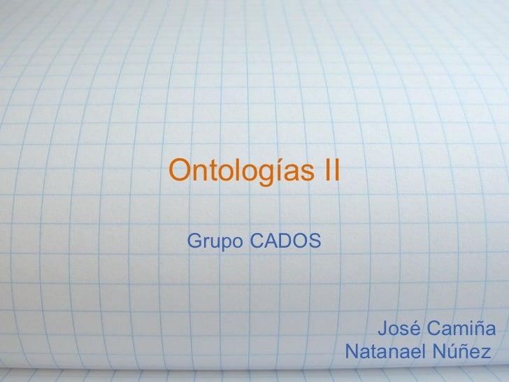 Ontologías II Grupo CADOS José Camiña  Natanael Núñez