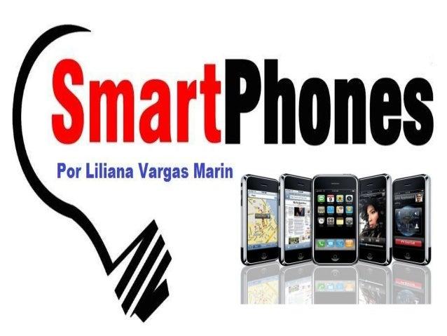 SMARTPHONE • Un teléfono inteligente (Smartphone )es un teléfono móvil construido sobre una plataforma informática móvil, ...