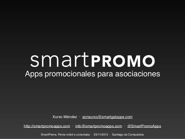Apps promocionales para asociaciones Xurxo Méndez · sonxurxo@smartgalapps.com http://smartpromoapps.com · info@smartpromoa...