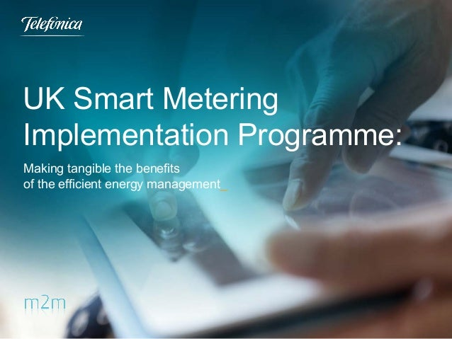 UK Smart Metering Implementation Programme: Making tangible the benefits of the efficient energy management_