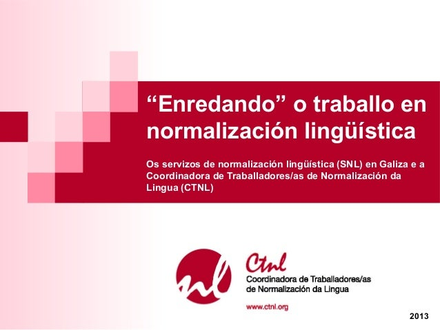 """""""Enredando"""" o traballo en normalización lingüística Os servizos de normalización lingüística (SNL) en Galiza e a Coordinad..."""