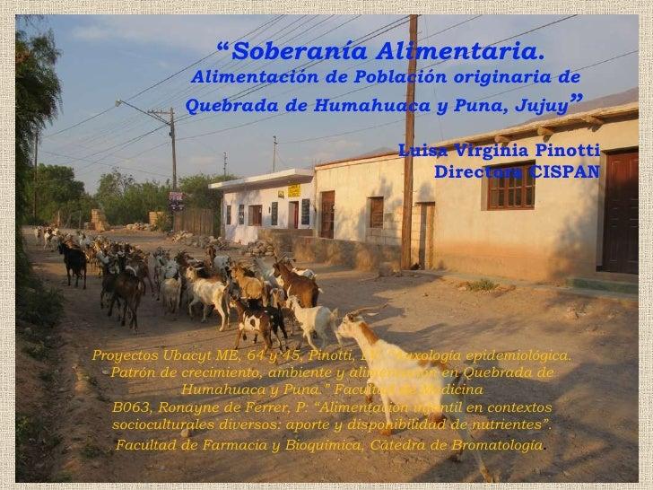 """"""" Soberanía Alimentaria.  Alimentación de Población originaria de Quebrada de Humahuaca y Puna, Jujuy """"   Luisa Virginia P..."""