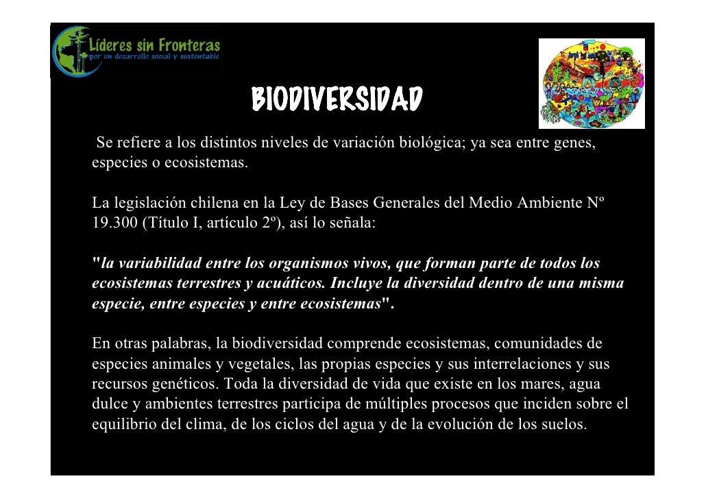 BIODIVERSIDAD  Se refiere a los distintos niveles de variación biológica; ya sea entre genes, especies o ecosistemas.  La ...