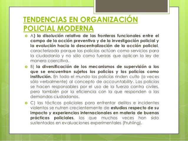 TENDENCIAS EN ORGANIZACIÓN POLICIAL MODERNA  A) la disolución relativa de las fronteras funcionales entre el campo de la ...