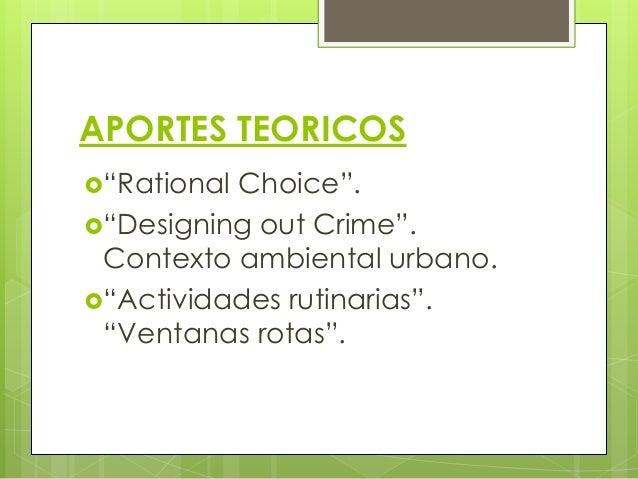 """APORTES TEORICOS """"Rational Choice"""". """"Designing out Crime"""". Contexto ambiental urbano. """"Actividades rutinarias"""". """"Ventan..."""