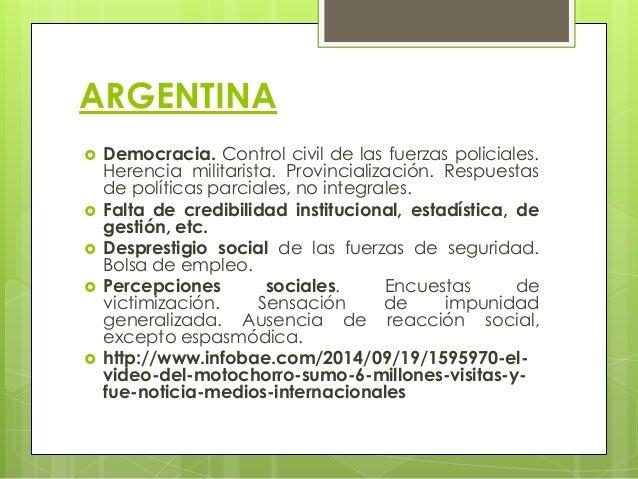 ARGENTINA  Democracia. Control civil de las fuerzas policiales. Herencia militarista. Provincialización. Respuestas de po...