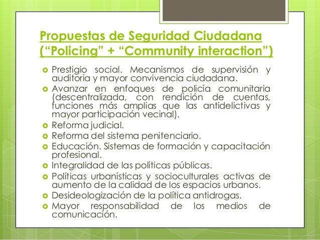 """Propuestas de Seguridad Ciudadana (""""Policing"""" + """"Community interaction"""")  Prestigio social. Mecanismos de supervisión y a..."""