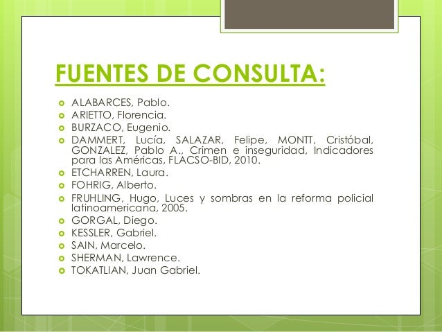 FUENTES DE CONSULTA:  ALABARCES, Pablo.  ARIETTO, Florencia.  BURZACO, Eugenio.  DAMMERT, Lucía, SALAZAR, Felipe, MONT...