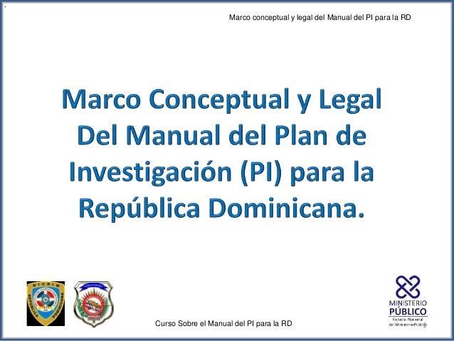 1Curso Sobre el Manual del PI para la RD . Marco conceptual y legal del Manual del PI para la RD