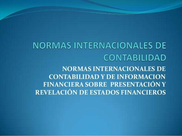 NORMAS INTERNACIONALES DE    CONTABILIDAD Y DE INFORMACION  FINANCIERA SOBRE PRESENTACIÓN YREVELACIÓN DE ESTADOS FINANCIEROS