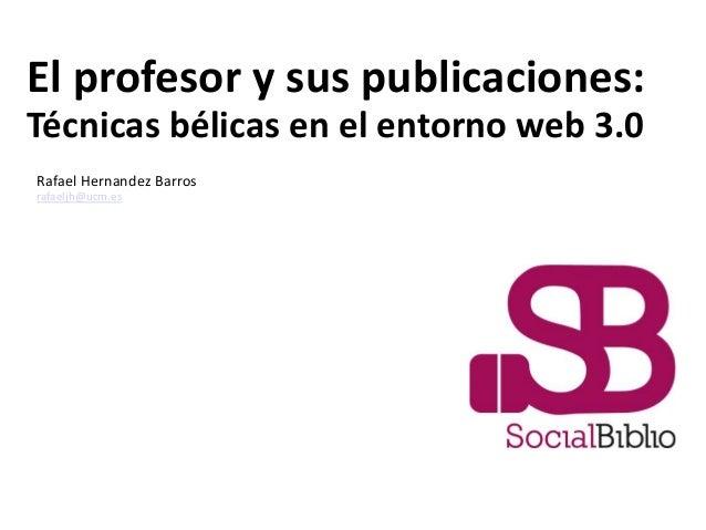 El profesor y sus publicaciones: Técnicas bélicas en el entorno web 3.0 16 de octubre de 2013 Rafael Hernandez Barros rafa...