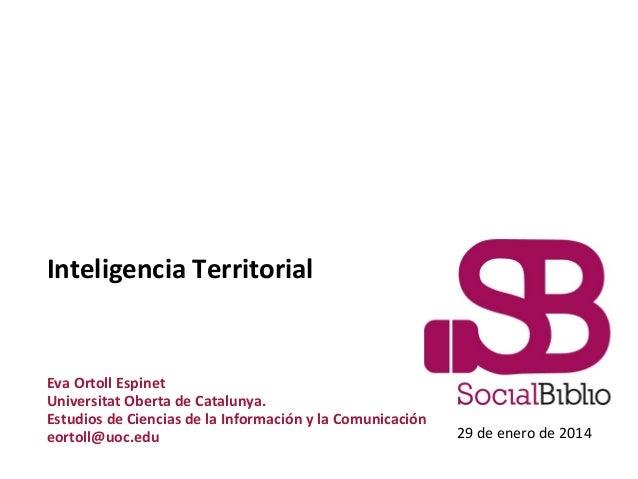 Inteligencia Territorial  Eva Ortoll Espinet Universitat Oberta de Catalunya. Estudios de Ciencias de la Información y la ...