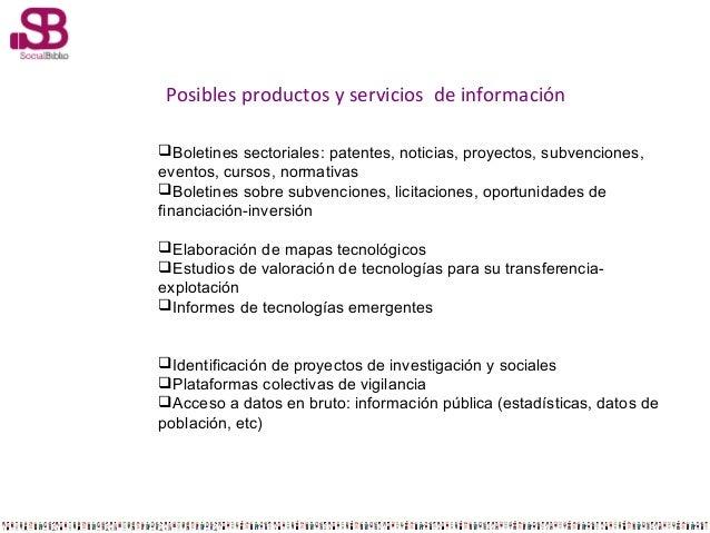 Posibles productos y servicios de información Boletines sectoriales: patentes, noticias, proyectos, subvenciones, eventos...