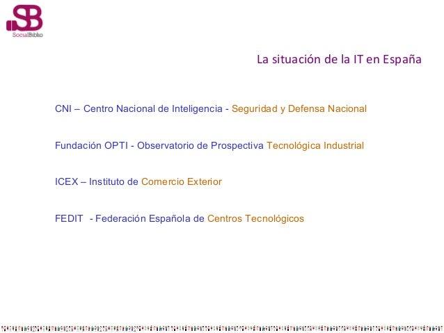 La situación de la IT en España  CNI – Centro Nacional de Inteligencia - Seguridad y Defensa Nacional  Fundación OPTI - Ob...