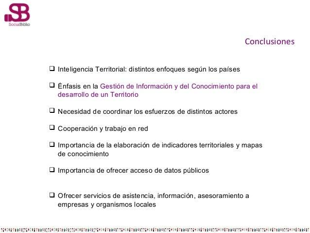 Conclusiones  Inteligencia Territorial: distintos enfoques según los países  Énfasis en la Gestión de Información y del ...