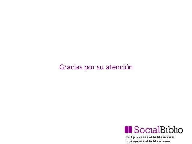 Gracias por su atención  ht t p: //s oc i al bi bl i o. c om i nf o@ oc i al bi bl i o. c om s