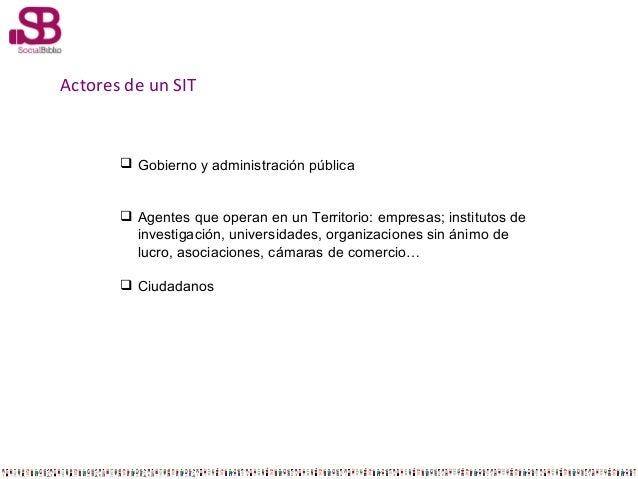 Actores de un SIT   Gobierno y administración pública  Agentes que operan en un Territorio: empresas; institutos de inve...