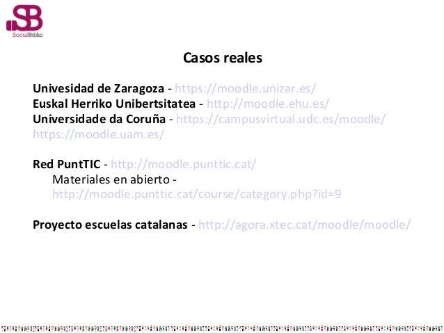 Casos realesUnivesidad de Zaragoza - https://moodle.unizar.es/Euskal Herriko Unibertsitatea - http://moodle.ehu.es/Univers...