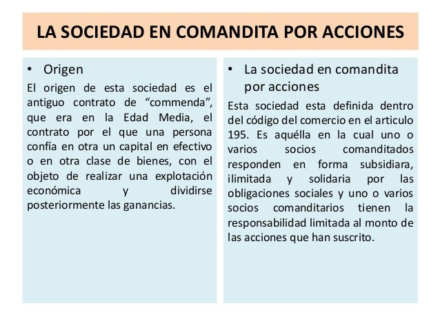 """LA SOCIEDAD EN COMANDITA POR ACCIONES • Origen El origen de esta sociedad es el antiguo contrato de """"commenda"""", que era en..."""