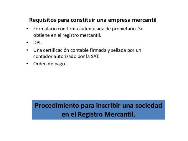 Requisitos para constituir una empresa mercantil • Formulario con firma autenticada de propietario. Se obtiene en el regis...